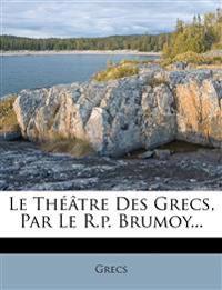 Le Théâtre Des Grecs, Par Le R.p. Brumoy...