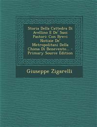 Storia Della Cattedra Di Avellino E De' Suoi Pastori: Con Brevi Notizie De' Metropolitani Della Chiesa Di Benevento...