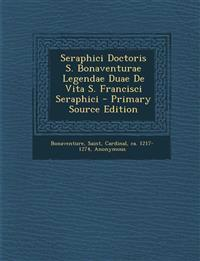 Seraphici Doctoris S. Bonaventurae Legendae Duae de Vita S. Francisci Seraphici - Primary Source Edition