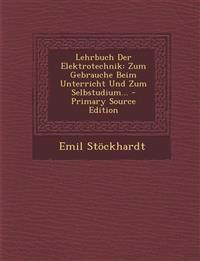 Lehrbuch Der Elektrotechnik: Zum Gebrauche Beim Unterricht Und Zum Selbstudium...