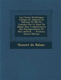 Les Contes Drolatiques Colligez EZ Abbayes de Touraine Et MIS En Lumiere Par Le Sieur de Balzac Pour L'Esbattement Des Pantagruelistes Et Non Aultres.
