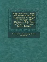 Ragionamento ... Sopra Una Stanza Dipinta Dal Celeberrimo A. Allegri Da Correggio Nel Monistero Di S. Paolo In Parma...