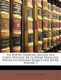 Les Poëtes Français: Recueil Des Chefs-D'œuvre De La Poésie Française Depuis Les Origines Jusqu'à Nos Jours, Volume 3