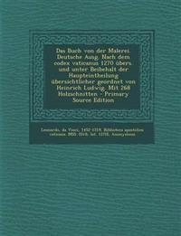 Das Buch Von Der Malerei. Deutsche Ausg. Nach Dem Codex Vaticanus 1270 Ubers. Und Unter Beibehalt Der Haupteintheilung Ubersichtlicher Geordnet Von He