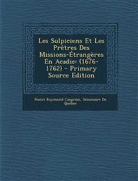 Les Sulpiciens Et Les Pretres Des Missions-Etrangeres En Acadie: (1676-1762)