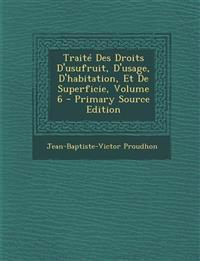 Traité Des Droits D'usufruit, D'usage, D'habitation, Et De Superficie, Volume 6 - Primary Source Edition