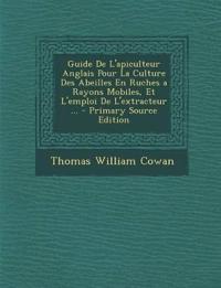Guide De L'apiculteur Anglais Pour La Culture Des Abeilles En Ruches a Rayons Mobiles, Et L'emploi De L'extracteur ...