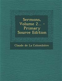 Sermons, Volume 2... - Primary Source Edition