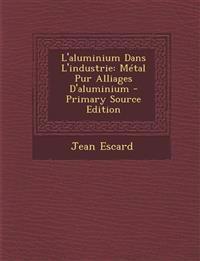L'Aluminium Dans L'Industrie: Metal Pur Alliages D'Aluminium