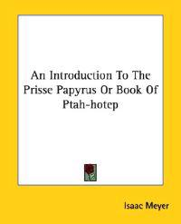 An Introduction to the Prisse Papyrus or Book of Ptah-hotep
