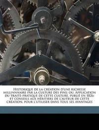 Historique de la création d'une richesse millinnnaire par la culture des pins; ou, Application du traitè-pratique de cette culture, publié en 1826; et