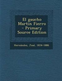 El Gaucho Martin Fierro - Primary Source Edition