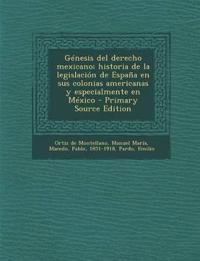 Génesis del derecho mexicano; historia de la legislación de España en sus colonias americanas y especialmente en México