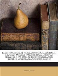 Regestrum Bursae Hungarorum Cracoviensis. A Krakói Magyar Tanulók-háza Lakóinak Jegyzéke, 1493-1558. Az Eredeti Kéziratból Közli És Magyarázza Schrauf