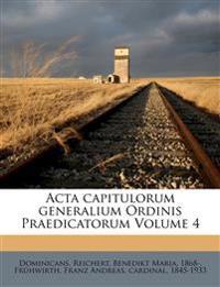 Acta capitulorum generalium Ordinis Praedicatorum Volume 4