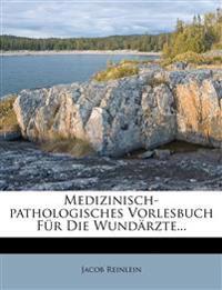 Medizinisch-pathologisches Vorlesbuch Für Die Wundärzte...