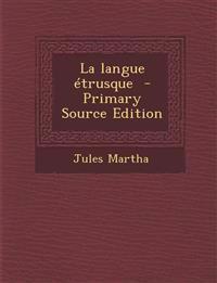 La Langue Etrusque - Primary Source Edition