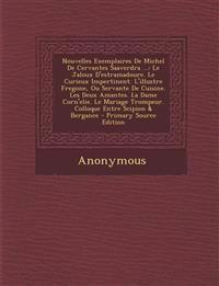 Nouvelles Exemplaires de Michel de Cervantes Saaverdra ...: Le Jaloux D'Estramadoure. Le Curieux Impertinent. L'Illustre Fregone, Ou Servante de Cuisi