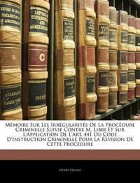 Mémoire Sur Les Irrégularités De La Procédure Criminelle Suivie Contre M. Libri Et Sur L'Application De L'Art. 441 Du Code D'Instruction Criminelle Po