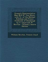 Prussia's Representative Man [B.H.W. Von Kleist, with Tr. of His Michael Kohlhaas and Prince Frederick of Homburg] by F. Lloyd and W. Newton - Primary
