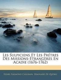 Les Sulpiciens Et Les Prétres Des Missions-Étrangères En Acadie (1676-1762)