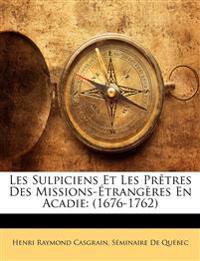 Les Sulpiciens Et Les Prêtres Des Missions-Étrangères En Acadie: (1676-1762)