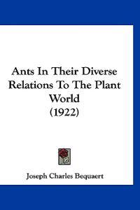 Ants in Their Diverse Relations to the Plant World