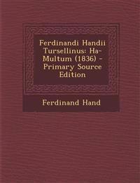 Ferdinandi Handii Tursellinus: Ha-Multum (1836)