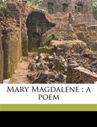 Mary Magdalene : a poem