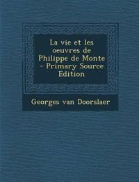 La vie et les oeuvres de Philippe de Monte