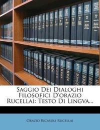 Saggio Dei Dialoghi Filosofici D'orazio Rucellai: Testo Di Lingva...