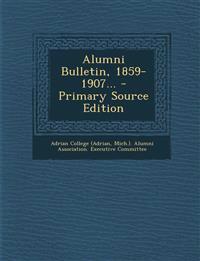 Alumni Bulletin, 1859-1907... - Primary Source Edition
