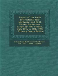 Report of the Fifth International Neo-Malthusian and Birth Control Conference, Kingsway Hall, London, July 11th to 14th, 1922