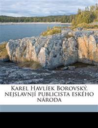 Karel Havlíek Borovský, nejslavnjí publicista eského národa Volume 1