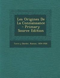 Les Origines De La Connaissance - Primary Source Edition