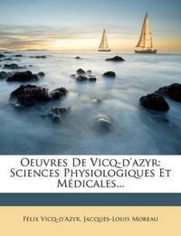 Oeuvres De Vicq-d'azyr: Sciences Physiologiques Et Médicales...