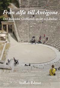 Från alfa till Antigone : det klassiska Greklands språk och kultur