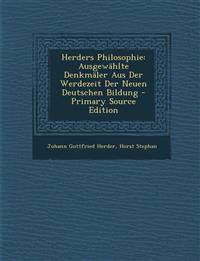 Herders Philosophie: Ausgewahlte Denkmaler Aus Der Werdezeit Der Neuen Deutschen Bildung
