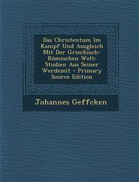 Das Christentum Im Kampf Und Ausgleich Mit Der Griechisch-Romischen Welt: Studien Aus Seiner Werdezeit - Primary Source Edition