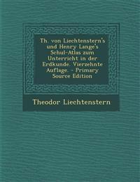 Th. von Liechtenstern's und Henry Lange's Schul-Atlas zum Unterricht in der Erdkunde. Vierzehnte Auflage. - Primary Source Edition