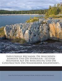 Industrielle Mechanik: Die Maschinen-elemente Und Die Hydraulik : Letztere Besonders Auf Die Berechnung Und Die Construction Der Wasserräder Angewende