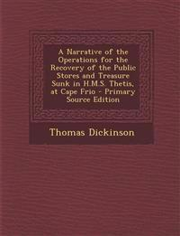 A Narrative of the Operations for the Recovery of the Public Stores and Treasure Sunk in H.M.S. Thetis, at Cape Frio - Primary Source Edition