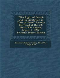 Right of Search and Its Limitation in Time of Peace: Lecture Delivered at the U.S. Naval War College, August 4, 1896