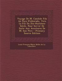 Voyage de M. Candide Fils Au Pays D'Eldorado, Vers La Fin Du Dix-Huitieme Siecle, Pour Servir de Suite Aux Aventures de M. Son Pere - Primary Source E