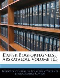 Dansk Bogfortegnelse, Rskatalog, Volume 103
