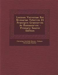 Lexicon Vniversae Rei Nvmariae Vetervm Et Praecipve Graecorvm Ac Romanorvm - Primary Source Edition