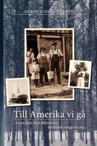 Till Amerika vi gå : arvet efter Ida Lillbroända, finländsk emigrant 1893