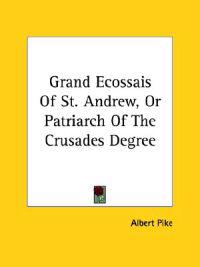 Grand Ecossais of St. Andrew, or Patriarch of the Crusades Degree