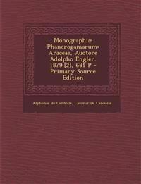 Monographiae Phanerogamarum: Araceae, Auctore Adolpho Engler. 1879.[2], 681 P - Primary Source Edition