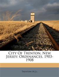 City Of Trenton, New Jersey: Ordinances, 1903-1908